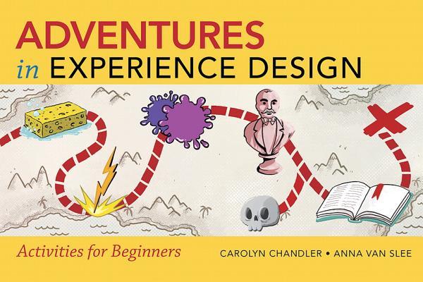 Adventures in Experience Design By Chandler, Carolyn/ Van Slee, Anna